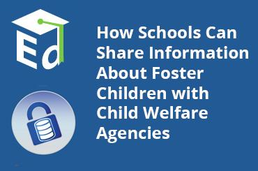 watch video: How Schools Can Share Information about Foster Children with Child Welfare Agencies  - June 2013